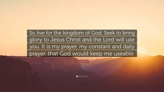 Chuck Smith Quote So live for the kingdom of God Seek to bring